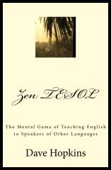 Zen TESOL:The Mental Game of Teaching English to Speakers of Other Languages - by Dave Hopkins